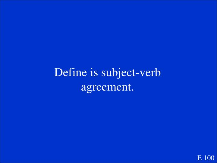 Define is subject-verb agreement.