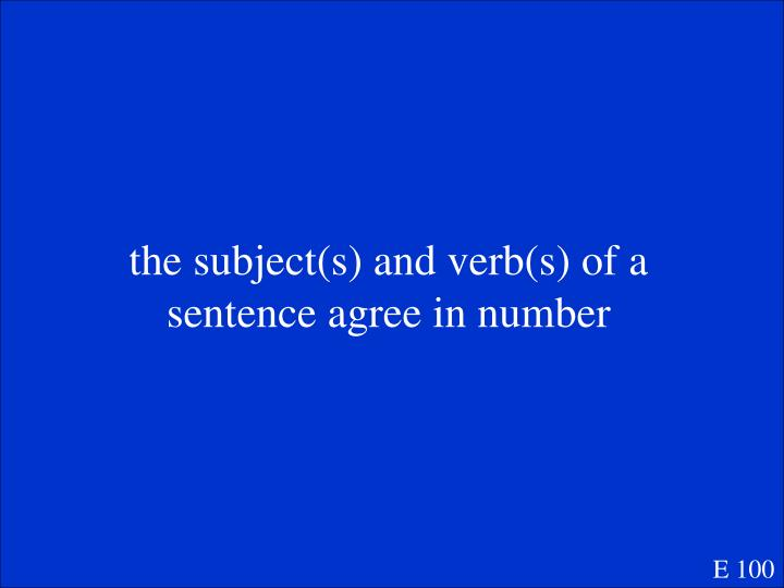 the subject(s) and verb(s) of a sentence agree in number