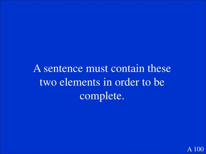 A sentence must contain these two elements in order to be complete.