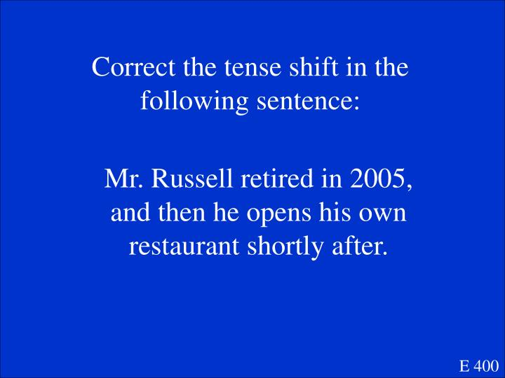 Correct the tense shift in the following sentence: