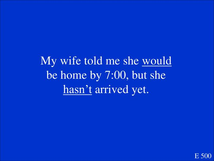 My wife told me she