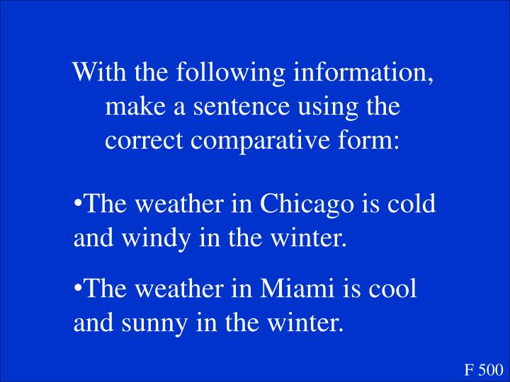 With the following information, make a sentence using the correct comparative form: