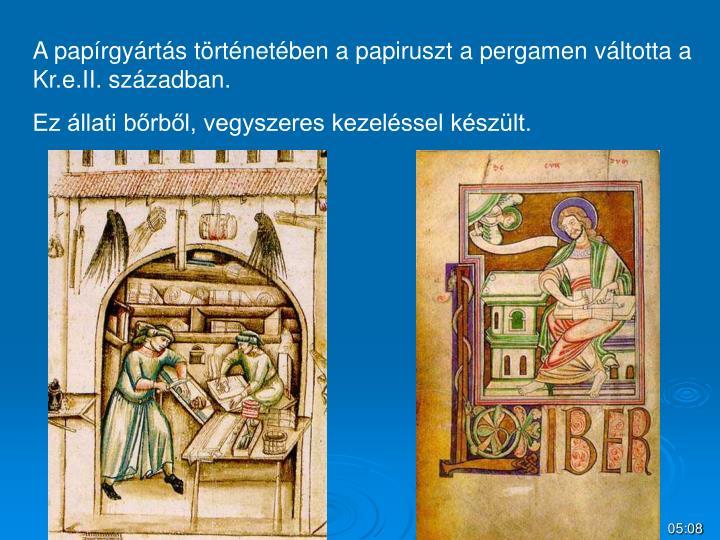 A papírgyártás történetében a papiruszt a pergamen váltotta a Kr.e.II. században.