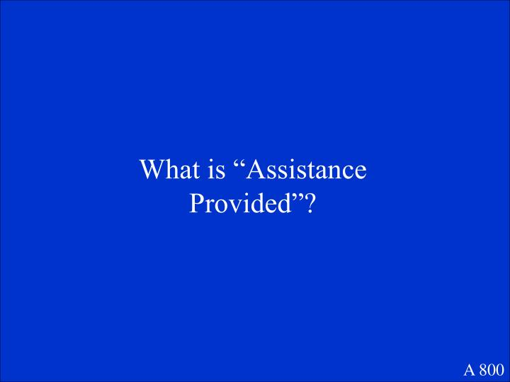 """What is """"Assistance Provided""""?"""