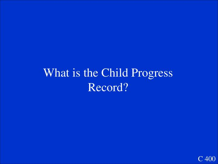What is the Child Progress Record?
