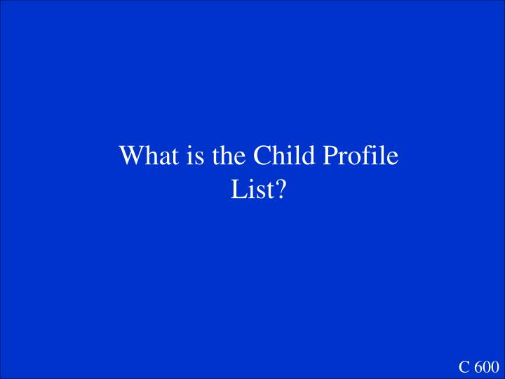 What is the Child Profile List?