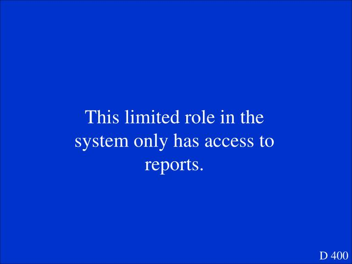 This limited role in the system only has access to reports.