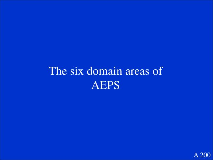 The six domain areas of AEPS