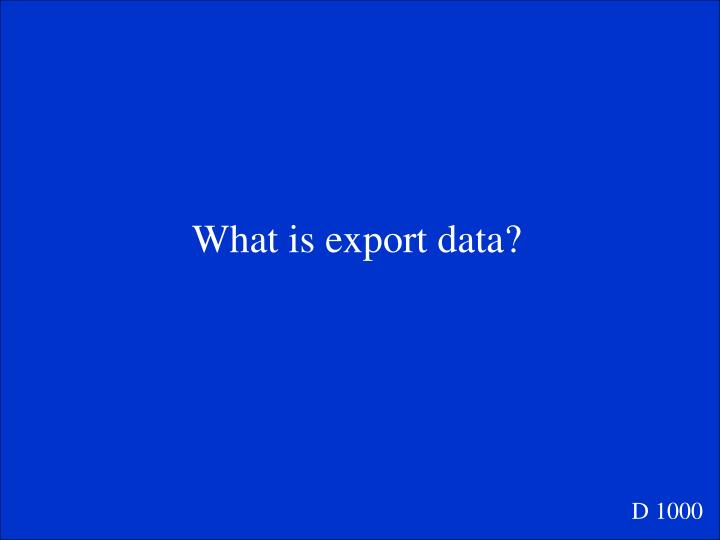 What is export data?