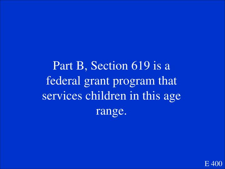 Part B, Section 619 is a federal grant program that services children in this age range.
