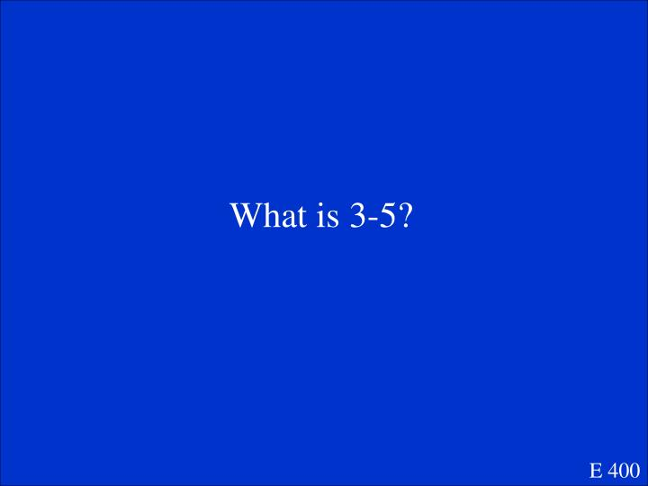 What is 3-5?