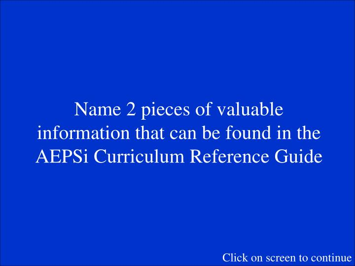 Name 2 pieces of valuable information that can be found in the AEPSi Curriculum Reference Guide