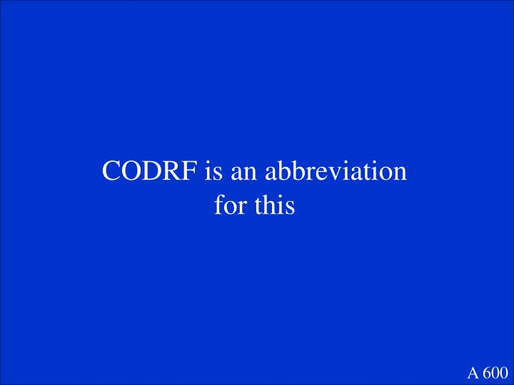 CODRF is an abbreviation for this