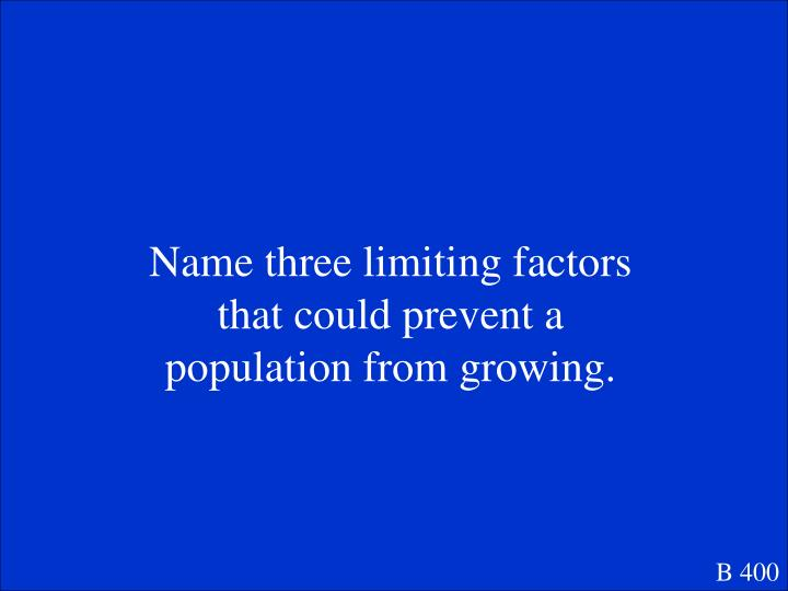 Name three limiting factors that could prevent a population from growing.