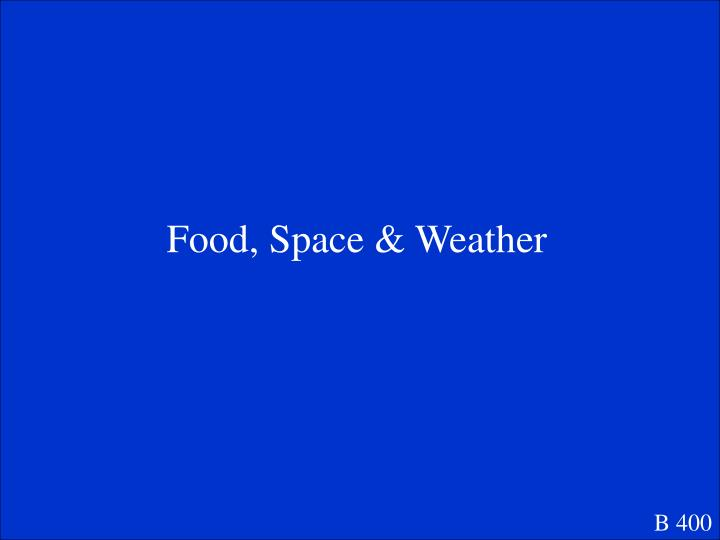 Food, Space & Weather