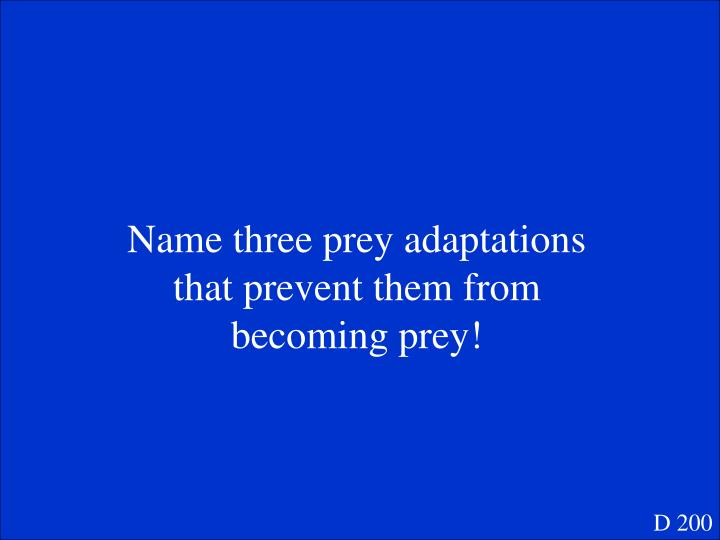 Name three prey adaptations that prevent them from becoming prey!