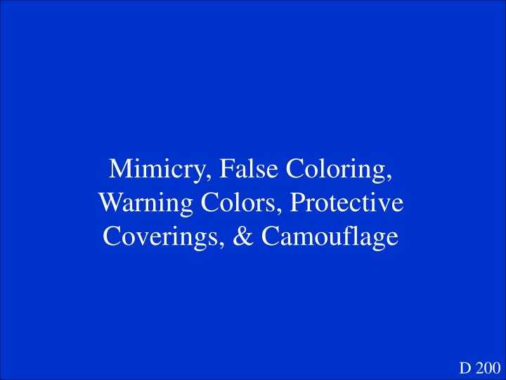 Mimicry, False Coloring, Warning Colors, Protective Coverings, & Camouflage
