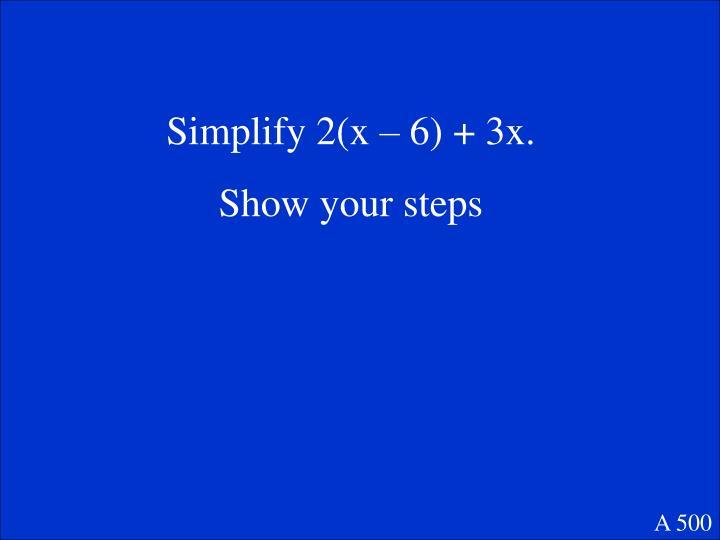 Simplify 2(x – 6) + 3x.