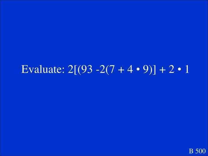 Evaluate: 2[(93 -2(7 + 4
