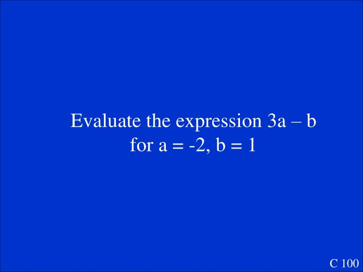 Evaluate the expression 3a – b for a = -2, b = 1