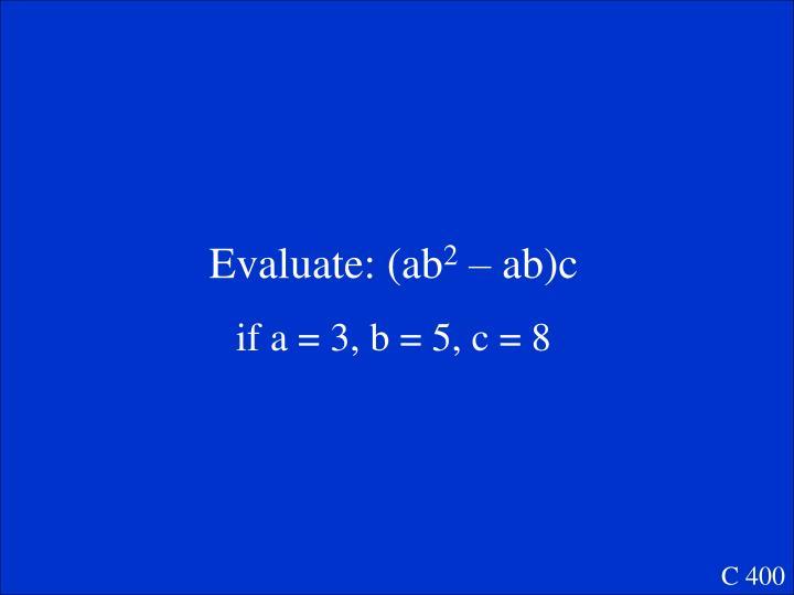 Evaluate: (ab