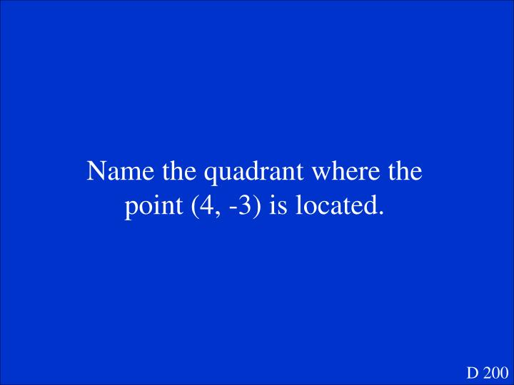 Name the quadrant where the point (4, -3) is located.