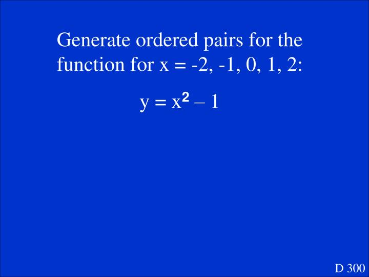 Generate ordered pairs for the function for x = -2, -1, 0, 1, 2: