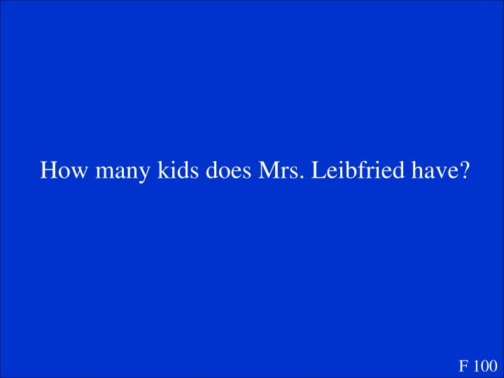 How many kids does Mrs. Leibfried have?