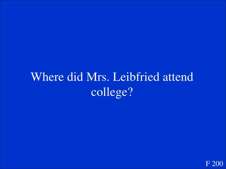 Where did Mrs. Leibfried attend college?