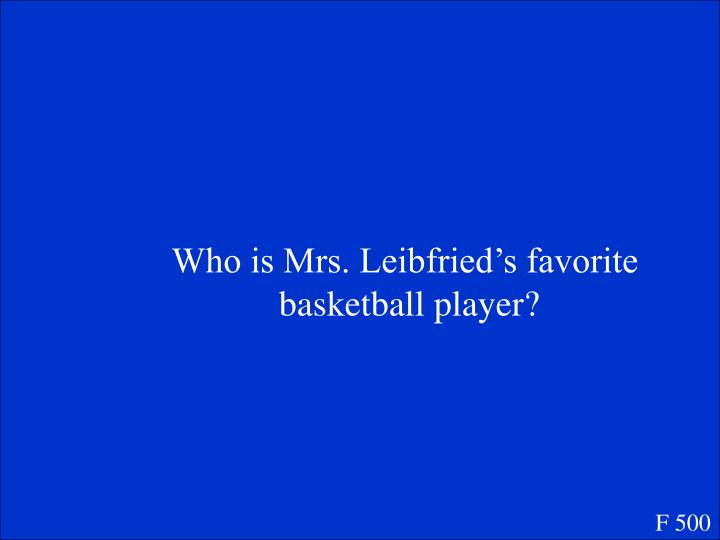 Who is Mrs. Leibfried's favorite