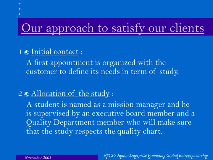 Our approach to satisfy our clients