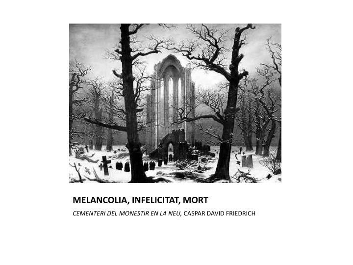MELANCOLIA, INFELICITAT, MORT