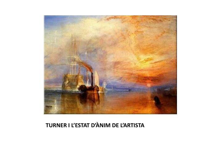 TURNER I L'ESTAT D'ÀNIM DE L'ARTISTA