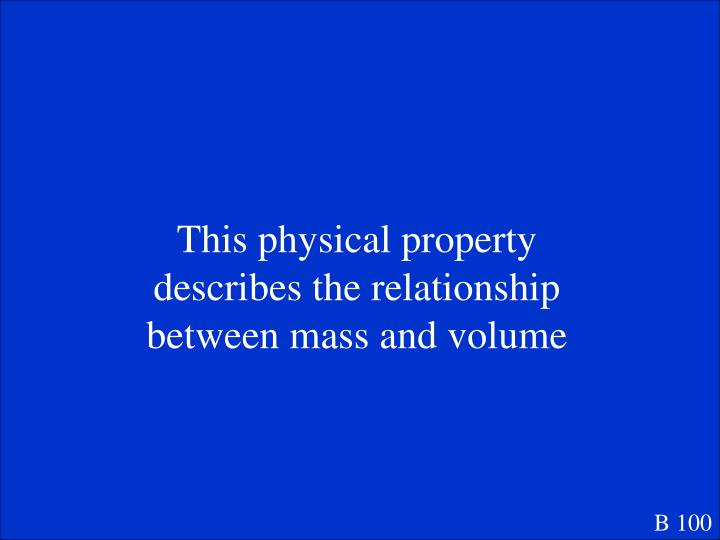 This physical property describes the relationship between mass and volume