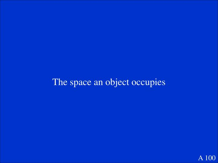The space an object occupies