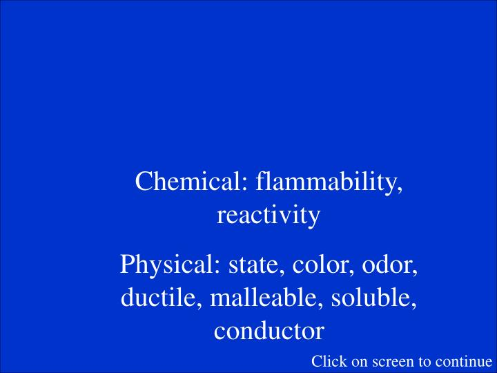 Chemical: flammability, reactivity