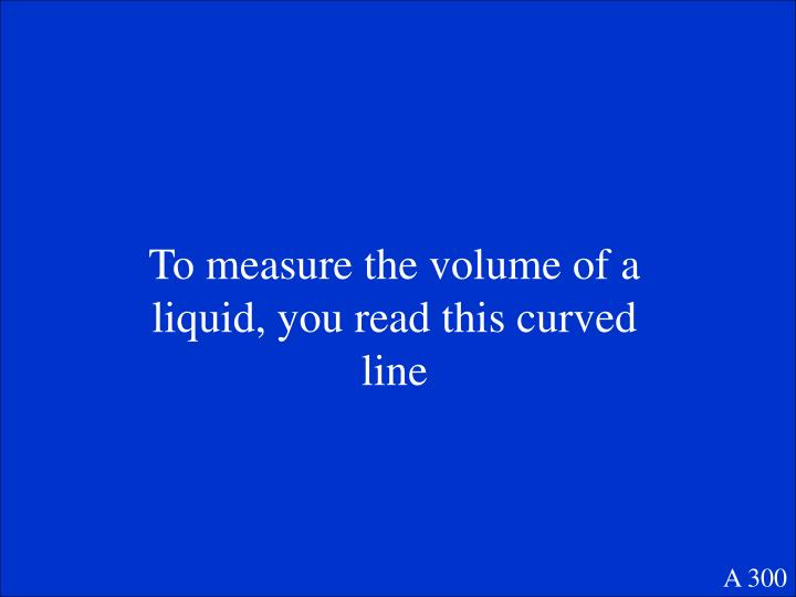 To measure the volume of a