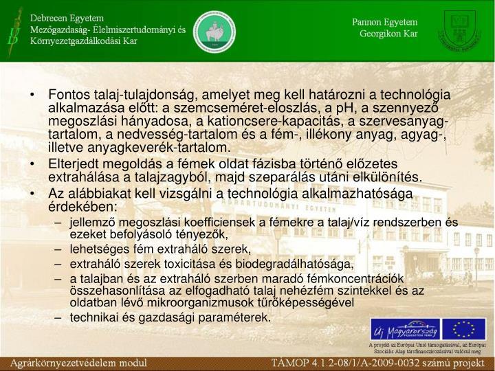 Fontos talaj-tulajdonság, amelyet meg kell határozni a technológia alkalmazása előtt: a szemcseméret-eloszlás, a pH, a szennyező megoszlási hányadosa, a kationcsere-kapacitás, a szervesanyag-tartalom, a nedvesség-tartalom és a fém-, illékony anyag, agyag-, illetve anyagkeverék-tartalom.