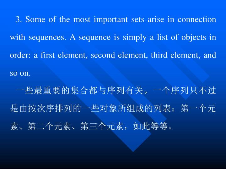 3. Some of the most important sets arise in connection with sequences. A sequence is simply a list of objects in order: a first element, second element, third element, and so on.