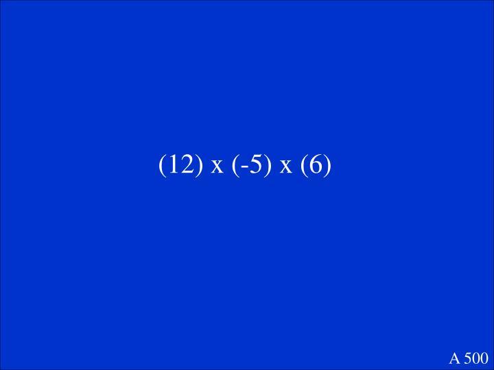 (12) x (-5) x (6)