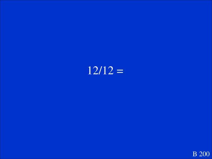 12/12 =
