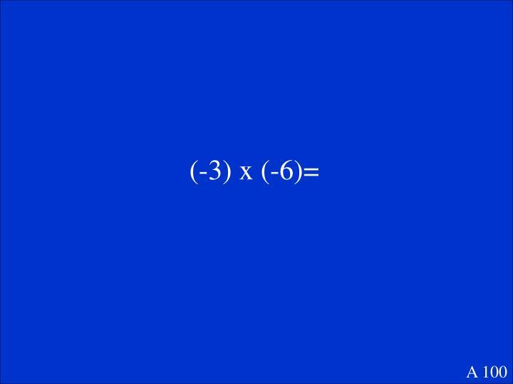 (-3) x (-6)=