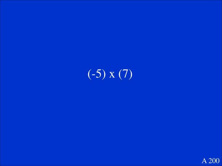 (-5) x (7)