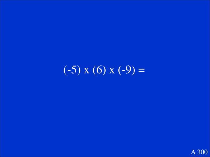 (-5) x (6