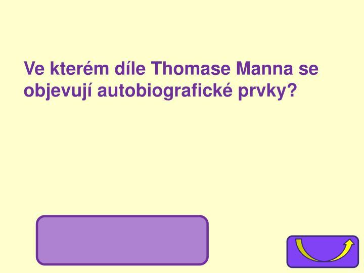 Ve kterém díle Thomase Manna se objevují autobiografické prvky?