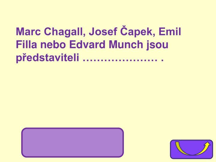 Marc Chagall, Josef Čapek, Emil Filla nebo Edvard Munch jsou představiteli ………………… .