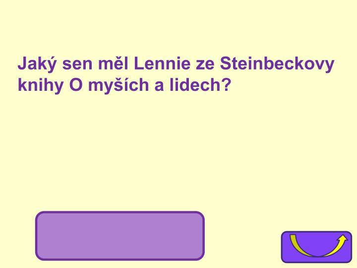 Jaký sen měl Lennie ze Steinbeckovy knihy O myších a lidech?