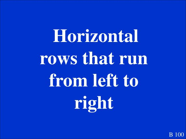 Horizontal rows that run from left to right
