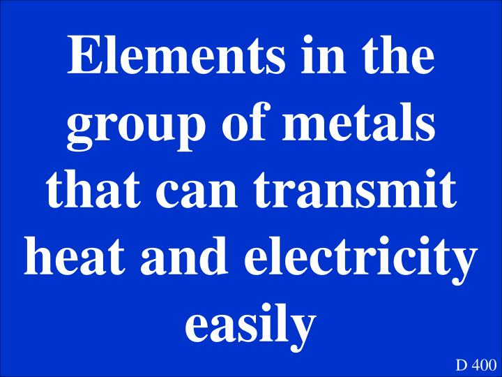 Elements in the group of metals that can transmit heat and electricity easily