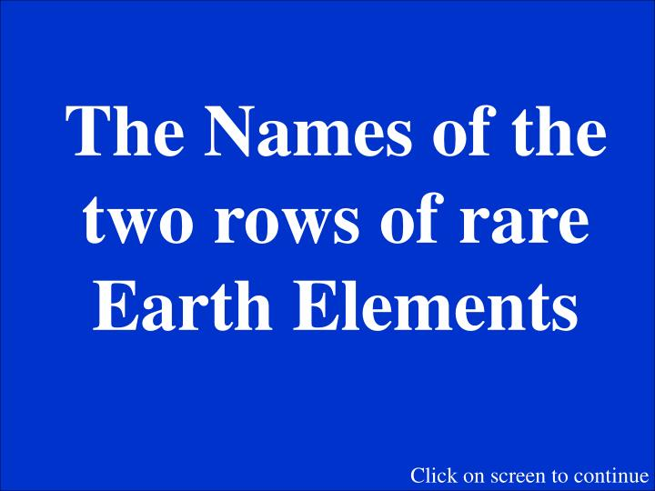 The Names of the two rows of rare Earth Elements
